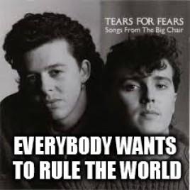 Everybody Wants to Rule the World by yadadarcyyada